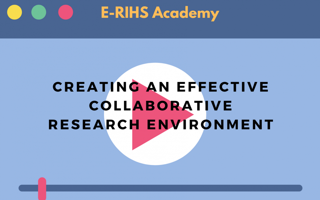 "1st E-RIHS online training module: ""Creating an effective collaborative research environment"""