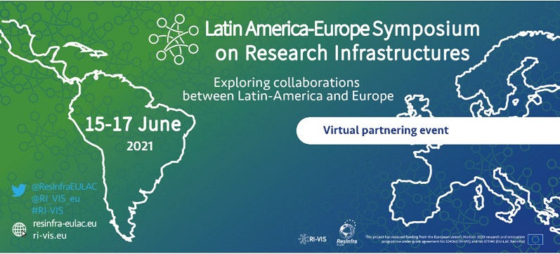 Latin America-Europe Symposium on Research Infrastructures – June 15 – 17, 2021 –  Virtual event – Registration open